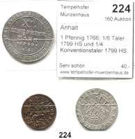 Deutsche Münzen und Medaillen,Anhalt LOTS       LOTS       LOTS 1 Pfennig 1766; 1/6 Taler 1799 HS und 1/4 Konventionstaler 1799 HS.  LOT 3 Stück.