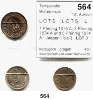 R E I C H S M Ü N Z E N,L O T S     L O T S     L O T S  1 Pfennig 1876 A; 2 Pfennig 1874 A und 5 Pfennig 1874 A.  Jaeger 1 bis 3.  LOT 3 Stück.